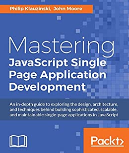 Mastering JavaScript Single Page Application Development by [Klauzinski, Philip, Moore, John]