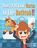 img - for Don't Put Your Horse In The Bathtub!: Is it Illegal To Wear a Mustache? Weird and Crazy Laws in America You Won't Believe Actually Exist! (Country Facts for You) book / textbook / text book
