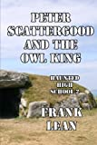 Peter Scattergood and the Owl King, Frank Lean, 1492977543