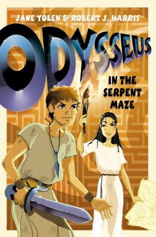 Odysseus in the Serpent Maze (Before They Were Heroes) Jane Yolen and Robert J Harris