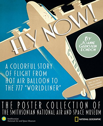 National Air Space Museum - Fly Now!: The Poster Collection of the Smithsonian National Air and Space Museum