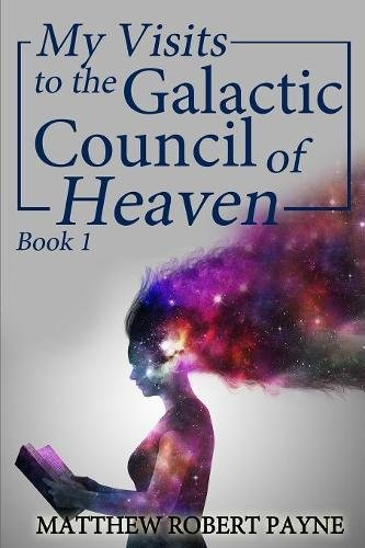 my-visits-to-the-galactic-council-of-heaven-book-1