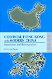 Colonial Hong Kong and Modern China : Interaction and Reintegration, Pui Lee, 9622097200