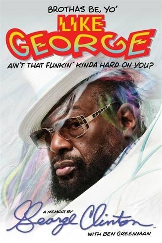 Brothas Be, Yo Like George, Aint That Funkin Kinda Hard on You?: A Memoir