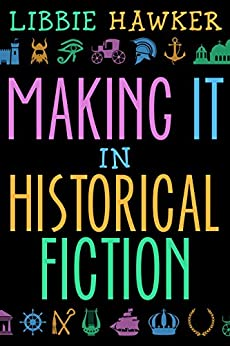 Making It in Historical Fiction by [Hawker, Libbie]