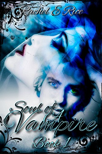 Soul of A Vampire: Book 1 by [Rice, Rachel E, Rice, Rachel E]