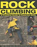 Rock Climbing: A Practical Guide to Essential Skills: Techniques And Tips For Successful Climbing For Beginners