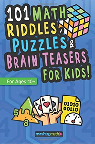 101 Math Puzzles Riddles And Brain Teasers For Kids Ages 10 The Ultimate Collection Of Ridiculously Fun Math Activities Math Mashup 9781709517457 Amazon Com Books