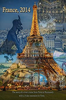 France, 2014 ~ Paris to Normandy by [Straub, Marty]
