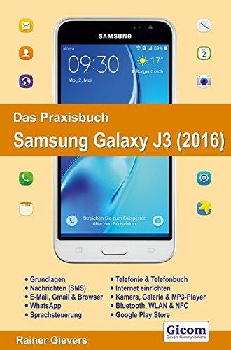 Das Praxisbuch Samsung Galaxy J3 (2016) - Handbuch für Einsteiger