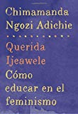 Querida Ijeawele: Cómo educar en el feminismo: Span-lang ed of Dear Ijeawele, or A Feminist Manifesto in Fifteen Suggestions (Spanish Edition)