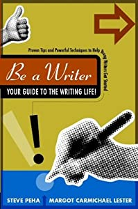 Be a Writer: Your Guide to the Writing Life