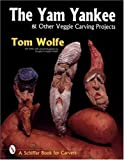 The Yam Yankee and Other Veggie Carving Projects, Tom Wolfe, 076430500X