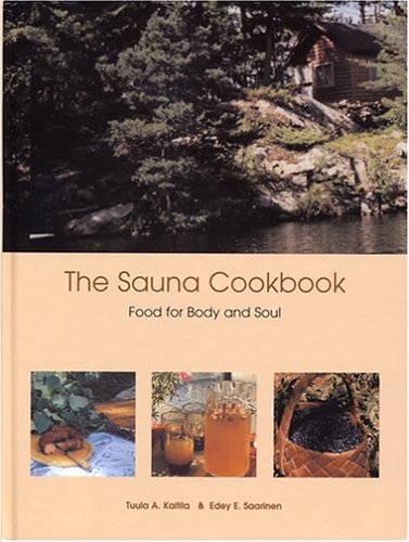 The Sauna Cookbook: Food for Body and Soul by Tuula A. Kaitila, Edey Saarinen