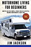 Motorhome Living For Beginners: How To Live The Simple, Stress Free RV Lifestyle, Become Independent & Debt Free