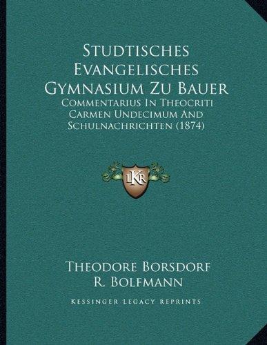 Studtisches Evangelisches Gymnasium Zu Bauer: Commentarius In Theocriti Carmen Undecimum And Schulnachrichten (1874) (German Edition)