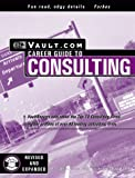 The Vault.com Career Guide to Consulting, Vault.com Staff, 1581311117