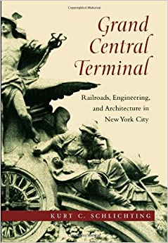 Book Grand Central Terminal: Railroads, Engineering, and Architecture in New York City