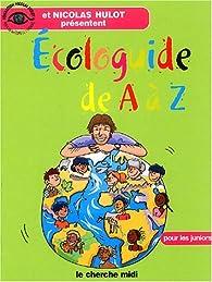 Ecologuide de A à Z : Pour les juniors par Nicolas Hulot
