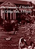 The University of Maryland at College Park, a History, George H. Callcott, 1561678899