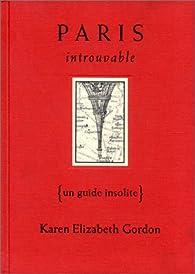 Paris introuvable : Un guide insolite par Karen Elizabeth Gordon