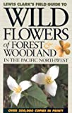 img - for Wild Flowers of Forest & Woodland: In the Pacific Northwest (Lewis Clark's Field Guide To...) book / textbook / text book