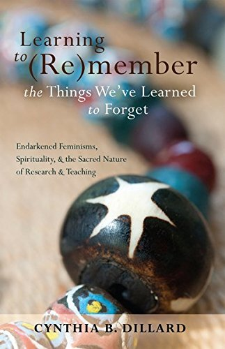 Learning To (Re)member The Things We've Learned To Forget: Endarkened Feminisms, Spirituality, And The Sacred Nature Of Research And Teaching (Black Studies And Critical Thinking)