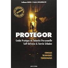 Protegor [ancienne édition]: Guide pratique de sécurité personnelle