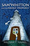 Sam Whitton and the Angels' Prophecy, William T. Hamel, 0975981870