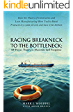 Racing Breakneck to the Bottleneck: BP Proves Theory in Macondo Spill Response: How the Theory of Constraints and Lean Manufacturing Were Used to Boost ... 1,000 percent and Save $700 Million