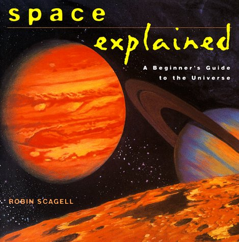 Space Explained: A Beginner's Guide to the Universe (Henry Holt Reference Book)