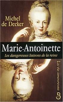 Marie-Antoinette : Les dangereuses liaisons de la reine par Decker
