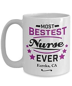 "Nurse Coffee Mug:""Most Bestest Nurse Ever In Eureka, CA"" Coffee/Tea Cup, Graduation/Congratulation Gift For Females, Local & Personal For Nursing/Coworkers Living In California"