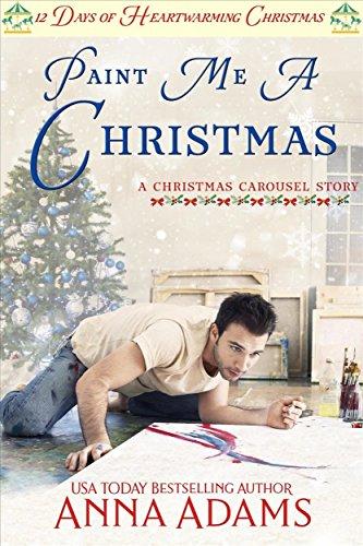 Paint Me a Christmas: 12 Days of Heartwarming Christmas (The Christmas Carousel Book 1)