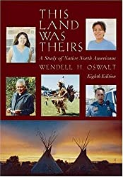 This Land Was Theirs: A Study of Native North Americans by Wendell H. Oswalt (2005-04-14)