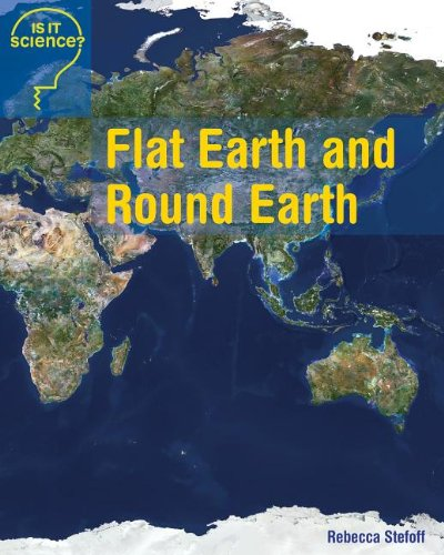 Read Online Flat Earth and Round Earth (Is It Science) ebook