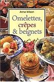 Omelettes, crêpes et beignets