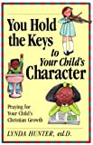 You Hold the Keys to Your Child's Character, Lynda Hunter, 1569550867