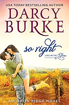 So Right: A Ribbon Ridge Novel (Love on the Vine Book 2) by [Burke, Darcy]