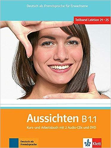 Aussichten B1.1 Kurs- und Arbeitsbuch mit 2 Audio-CDs und DVD
