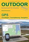 GPS: Grundlagen Tourenplanung Navigation (Basiswissen für draußen)