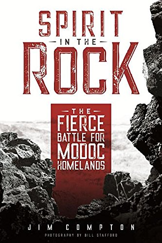 (Spirit in the Rock: The Fierce Battle for Modoc Homelands)