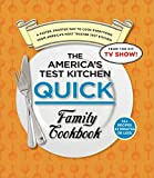 The America's Test Kitchen Quick Family Cookbook: A Faster, Smarter Way to Cook Everything from America's Most Trusted Test Kitchen