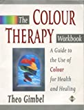 The Colour Therapy Workbook (Health Workbooks): A Guide to the Use of Colour for Health and Healing