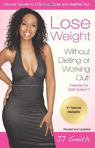 Lose Weight Without Dieting or Working Out: Discover Secrets to a Slimmer, Sexier and Healthier You by JJ Smith - Malls Ny Shopping In