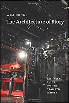 Book The Architecture of Story: A Technical Guide for the Dramatic Writer (Chicago Guides to Writing, Editing, & Publishing)