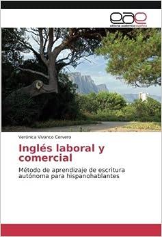 Inglés laboral y comercial: Método de aprendizaje de escritura autónoma para hispanohablantes (Spanish Edition)