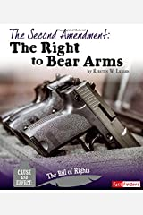 The Second Amendment: The Right to Bear Arms (Cause and Effect: The Bill of Rights) Paperback