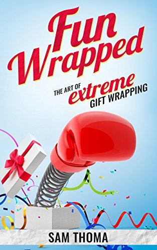 FunWrapped: The Art of Extreme Gift Wrapping by [Thoma, Sam]