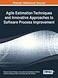 Agile Estimation Techniques and Innovative Approaches to Software Process Improvement (Advance in Systems Analysis, Software Engineering, and High Performance Computing (Asasehpc))